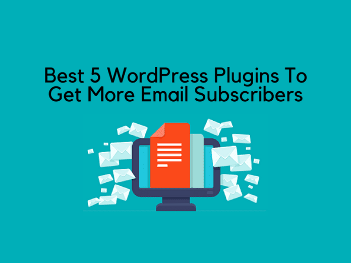 Best 5 WordPress Plugins To Get More Email Subscribers