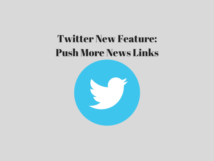 Twitter New Feature: Push More News Links