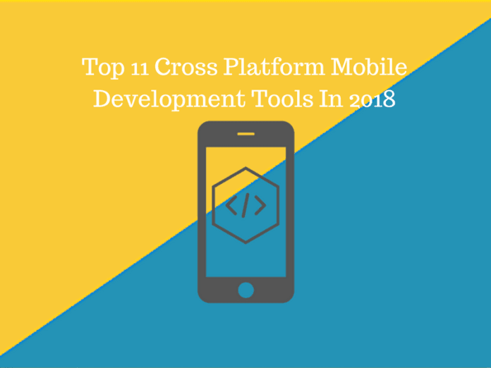 Top 11 Best Cross Platform Mobile App Development Tools In 2018