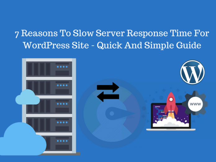7 Reasons To Slow Server Response Time For WordPress Site - Quick And Simple Guide