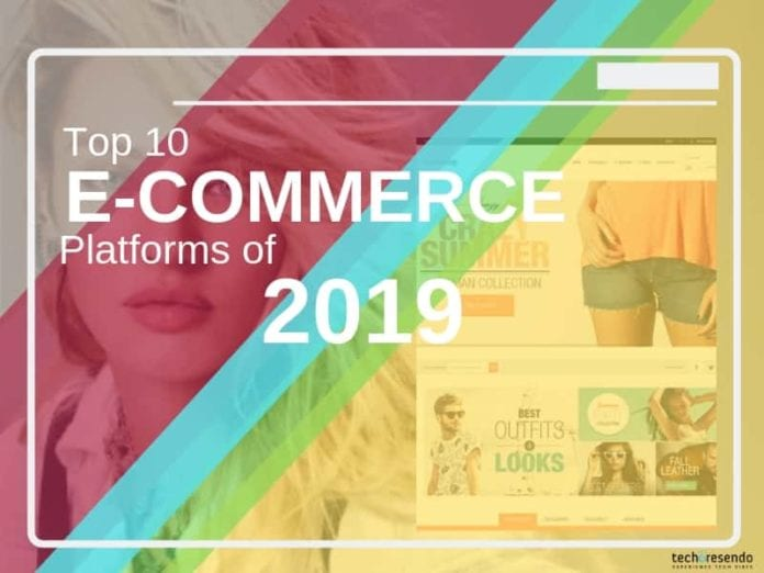 Top 10 E-Commerce Platforms In 2019