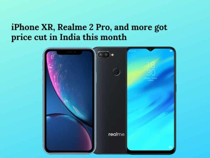 iPhone XR, Realme 2 Pro, and complete list of smartphones that got a price cut in India this month